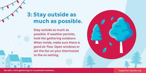 Stay outside as much as possible. If weather permits, hold the gathering outdoors. When inside, make sure there is good air flow. Open windows and set the fan on your thermostat to the On setting.