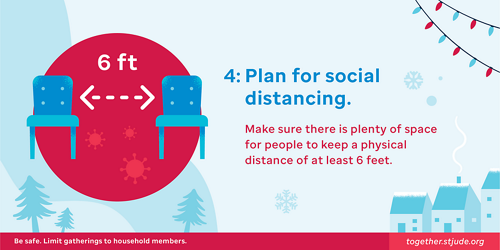 Plan for social distancing. Make sure there is plenty of space for people to keep a physical distance of at least 6 feet.