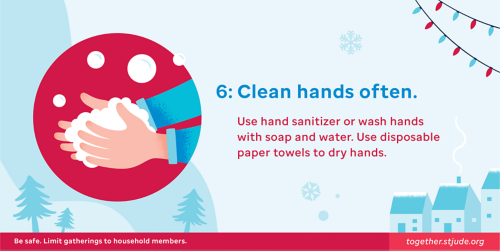 Clean hands often. Use hand sanitizer or wash hands with soap and water. Use disposable paper towels to dry hands.