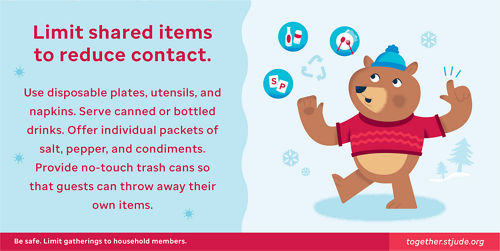 Limit shared items to reduce contact. Use individual packets of salt and pepper. Don't share condiments, ice scoops, or other items. Use disposable plates, utensils, and napkins. Offer no-touch trash cans so that people can easily throw away their own items.