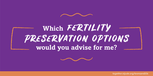 Which fertility preservation options would you advise for me?