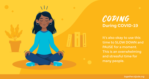 Coping during COVID-19. It is OK to use this time to slow down and pause for a moment. This is an overwhelming and stressful time for many people.