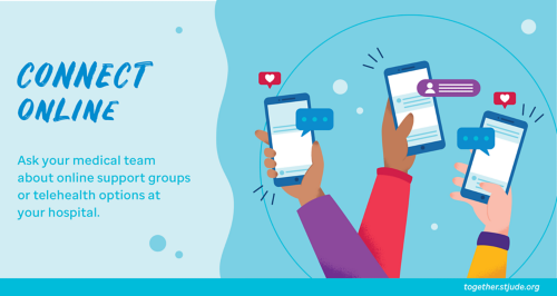 Ask your medical team about online support groups or telehealth options at your hospital.