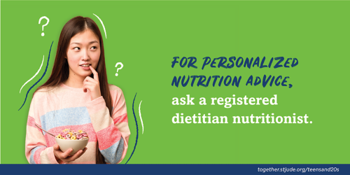For personalized nutrition advice, ask a registered dietitian nutritionist.